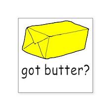Got Butter? Square Sticker