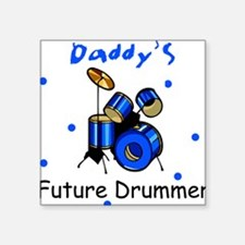 Daddy's Future Drummer Square Sticker