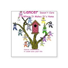Cancer dosnt care where it gr Square Sticker