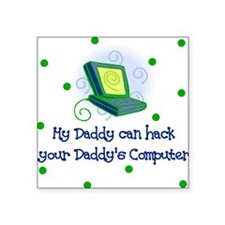 Daddy can hack your Daddy's Computer Baby Square S