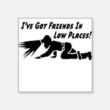 I've got friends in low places Square Sticker