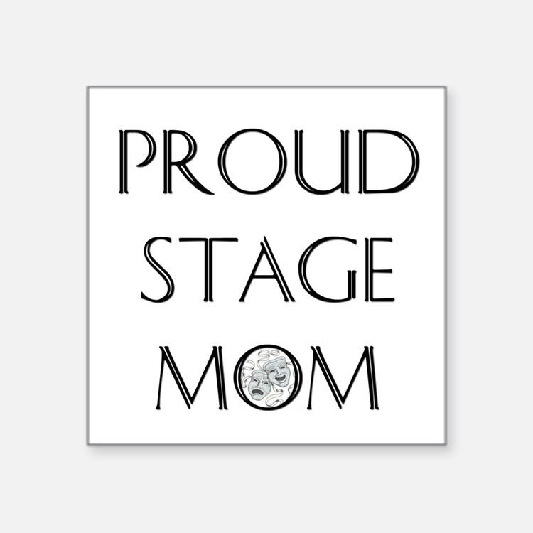 Proud Stage Mom Square Sticker