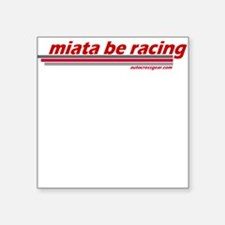 """miata be racing"" Square Sticker"