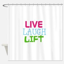 Live Laugh Lift Shower Curtain