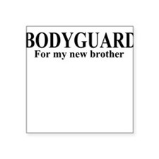 BODYGUARD For my new brother Square Sticker