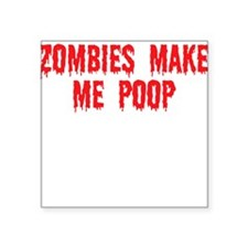 Zombies make me poop Square Sticker