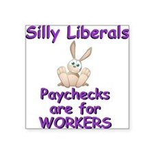 Silly Liberals - Paychecks ar Square Sticker