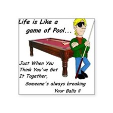 Life is Like a Game of Pool... Square Sticker