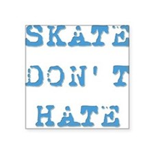 Skate Don't Hate Square Sticker