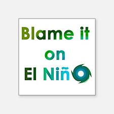 Blame El Nino Square Sticker