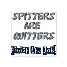 Spitters Are Quitters! Square Sticker