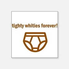 Tighty Whities Forever! Square Sticker