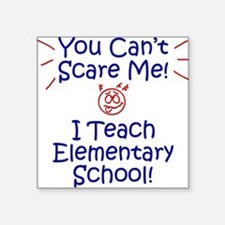You Can't Scare Me Elementary Square Sticker