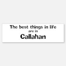 Callahan: Best Things Bumper Bumper Bumper Sticker