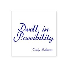 Dwell in Possibility Square Sticker