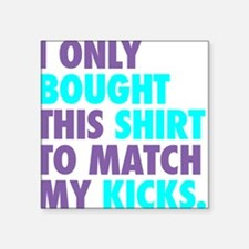 I ONLY BOUGHT THIS SHIRT TO M Square Sticker