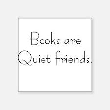 Books are quiet friends Square Sticker