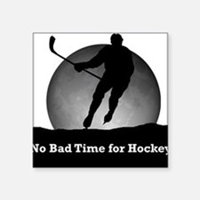 No Bad Time For Hockey Square Sticker