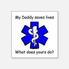 My Daddy saves lives Square Sticker