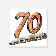 70th birthday & still hot Square Sticker