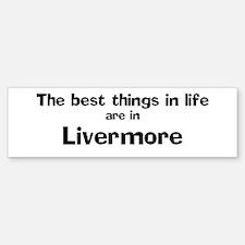 Livermore: Best Things Bumper Bumper Bumper Sticker