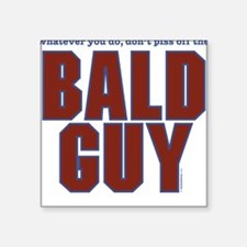 Don't Piss Off the Bald Guy Square Sticker
