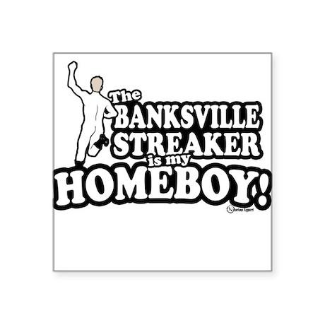 Banksville Streaker Square Sticker