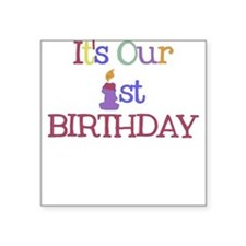 It's Our 1st Birthday - Square Sticker