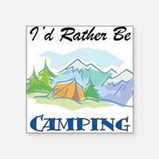 I'd Rather Be Camping Square Sticker