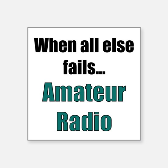 When all else fails..Amateur Radio Square Sticker