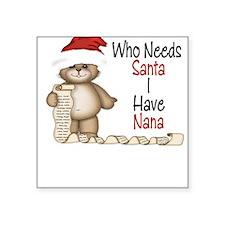 Who Needs Santa? Nana Square Sticker