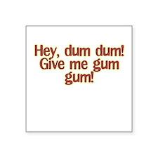 dum dum Square Sticker