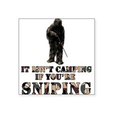 Isn't camping if ur Sniping Square Sticker