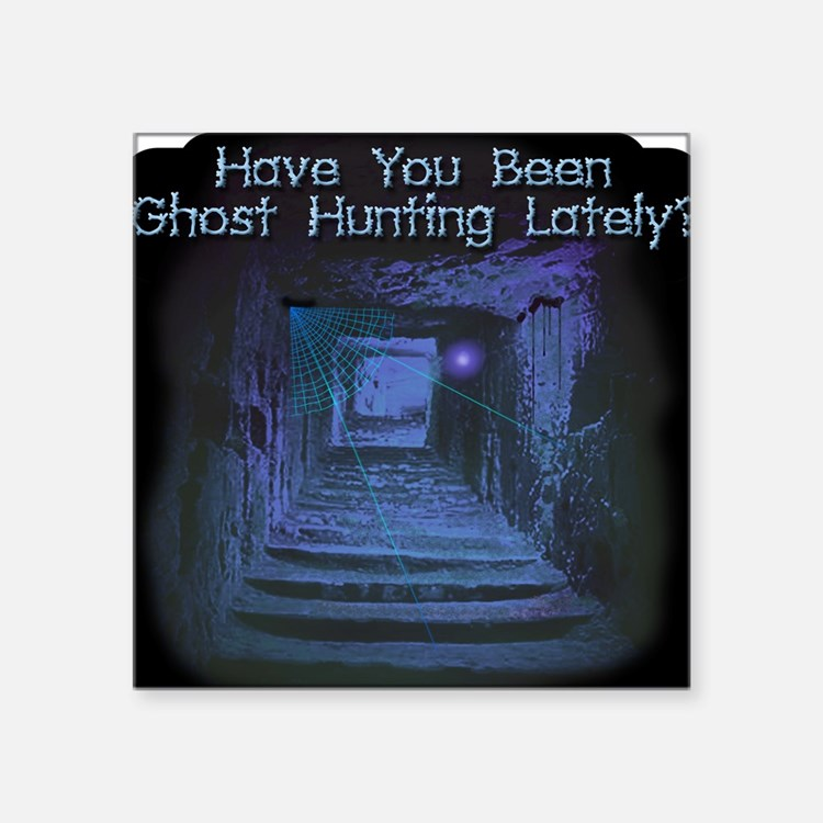 Been Ghost Hunting Lately? Square Sticker