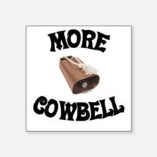 More Cowbell! (as seen on Barely Famous) Square St