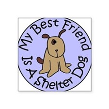 My Best Friend is a Shelter D Square Sticker