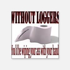 Without Loggers Square Sticker