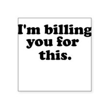 [i'm billing you for this] Square Sticker