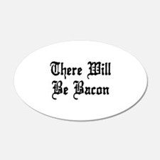 There Will Be Bacon 22x14 Oval Wall Peel