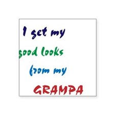 good looks from grampa Square Sticker