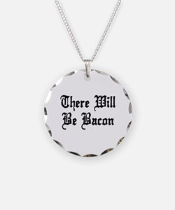 There Will Be Bacon Necklace