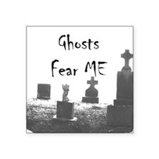 Ghosts Fear Me 2 Square Sticker