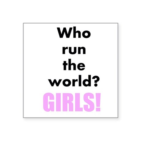 Who run the world? GIRLS! Square Sticker