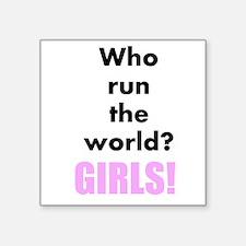 Who run the world? GIRLS! Square Sticker