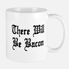 There Will Be Bacon Mug