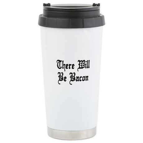 There Will Be Bacon Stainless Steel Travel Mug