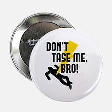 "Don't Tase Me Bro! 2.25"" Button"