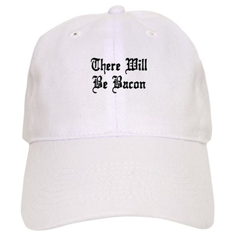 There Will Be Bacon Cap
