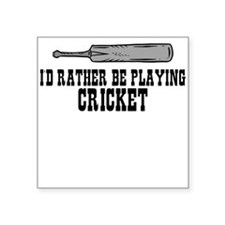 I'd rather be playing cricket Square Sticker