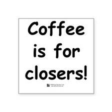 Coffee is for closers! Square Sticker